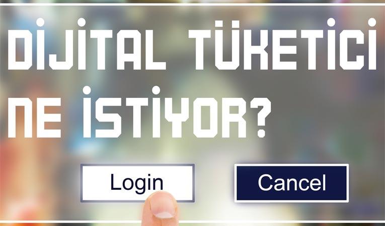 Dijital tüketici ne istiyor?